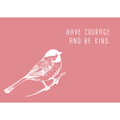 Have courage and be kind. (Vogel) Postkarte