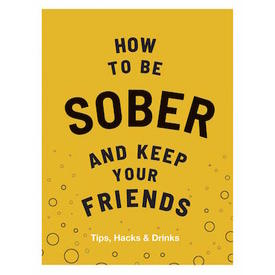 How to be SOBER and keep your friends | Tips, Hacks and Drinks | Artikelnummer: 9781787134225