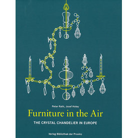 Furniture in the Air | The Crystal Chandelier in Europe | Artikelnummer: 978-3-99028-891-7