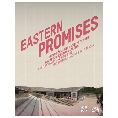 Eastern Promises | Contemporary Architecture and Spatial Practices in East Asia | Artikelnummer: 201306