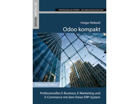 Odoo kompakt | Professionelles E-Business, E-Marketing und E-Commerce mit dem freien ERP-System | Artikelnummer: 134