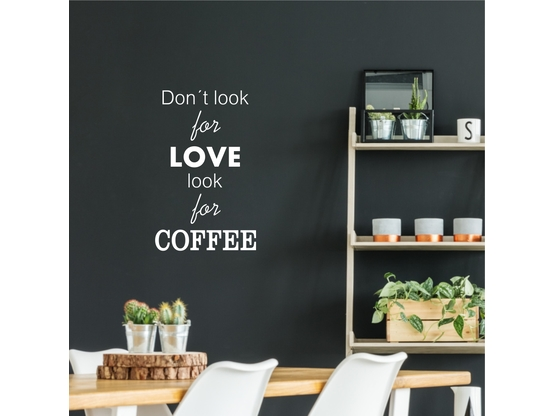 "Wandtattoo Spruch ""Don´t look for love - look for coffee"" 